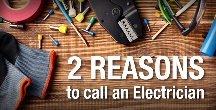2 reasons to call an Electrician